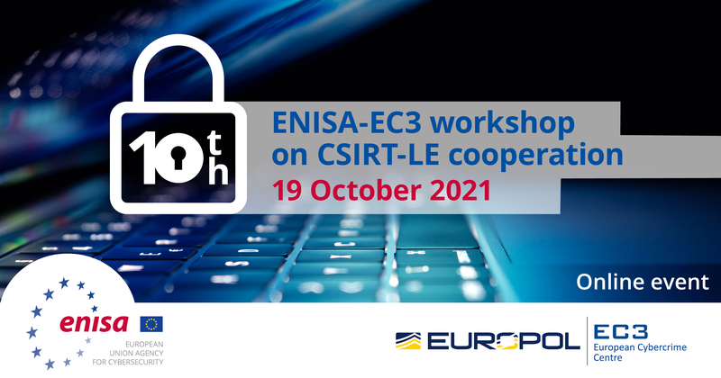 10th ENISA-EC3 Workshop: CSIRTs and LE Cooperation
