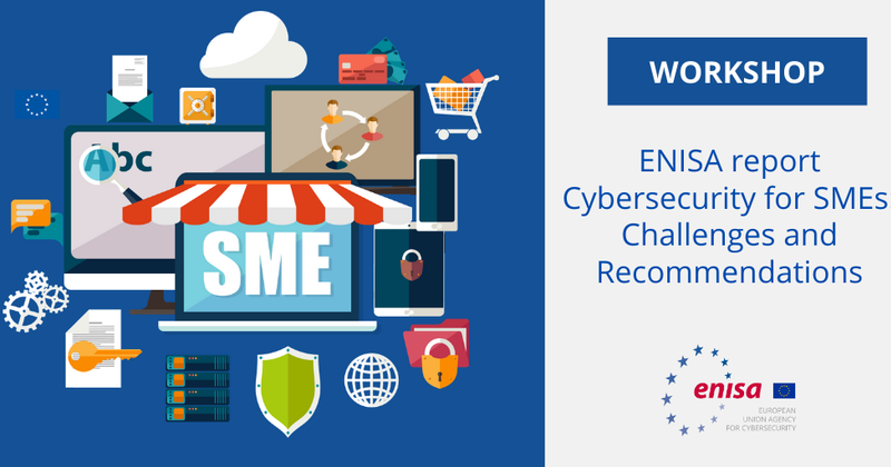 Workshop on the ENISA Report - Cybersecurity for SMEs: Challenges and Recommendations