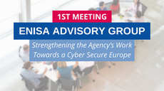 1st ENISA Advisory Group Meeting: Members to Strengthen Agency's Work Towards a Cyber Secure Europe