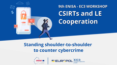 Ninth ENISA-EC3 Workshop on CSIRTs-LE Cooperation: standing shoulder-to-shoulder to counter cybercrime